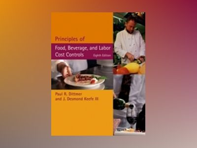 Principles of Food, Beverage, and Labor Cost Controls, 8th Edition av Paul R. Dittmer