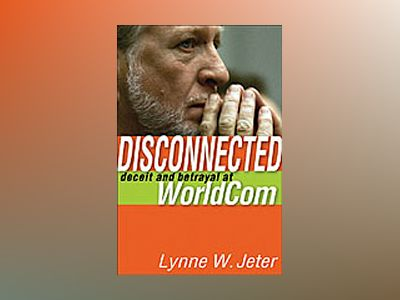 Disconnected : Deceit and Betrayal at WorldCom av Lynne W. Jeter