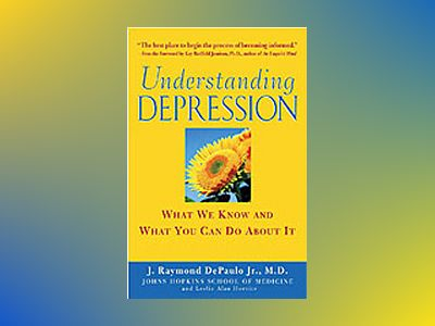 Understanding Depression: What We Know and What You Can Do About It av J. Raymond DePaulo Jr.