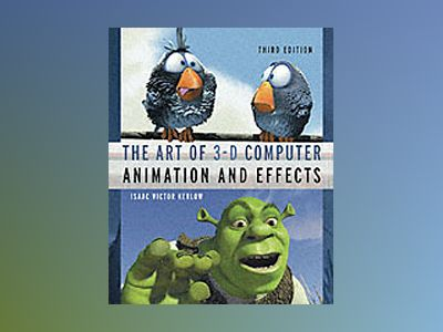 The Art of 3-D Computer Animation and Effects, 3rd Edition av Isaac Victor Kerlow