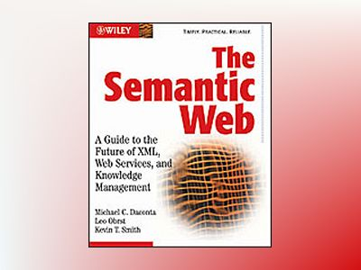 The Semantic Web: A Guide to the Future of XML, Web Services, and Knowledge av Michael C. Daconta