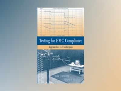 Testing for EMC Compliance: Approaches and Techniques av Mark I. Montrose