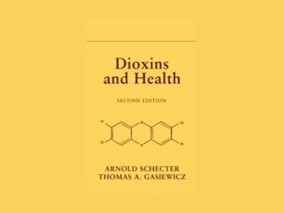 Dioxins and Health, 2nd Edition av Arnold Schecter