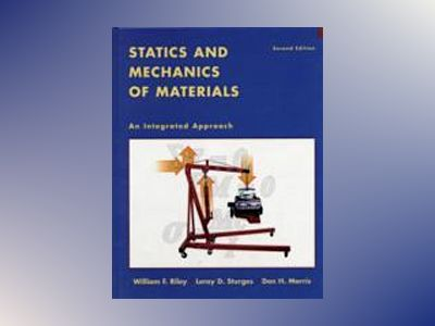 Statics and Mechanics of Materials: An Integrated Approach , 2nd Edition av William F. Riley