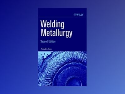 Welding Metallurgy, 2nd Edition av Sindo Kou