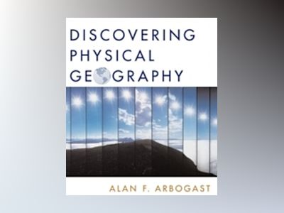 Discovering Physical Geography, 1st Edition av Alan F. Arbogast