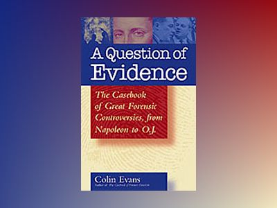 A Question of Evidence: The Casebook of Great Forensic Controversies, from av Colin Evans