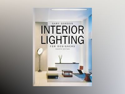 Interior Lighting for Designers, 4th Edition av Gary Gordon