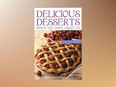 Delicious Desserts When You Have Diabetes: Over 150 Recipes av Sandy Kapoor