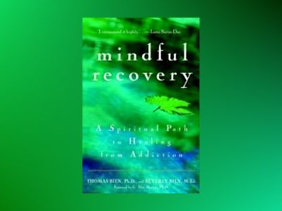 Mindful Recovery: A Spiritual Path to Healing from Addiction av Thomas Bien PhD