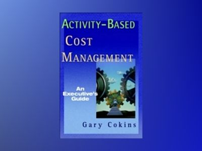 Activity-Based Cost Management: An Executive s Guide av Gary Cokins