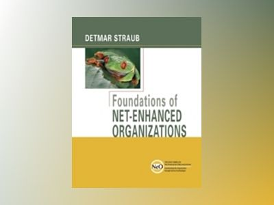 Foundations of Net-Enhanced Organizations av Detmar Straub