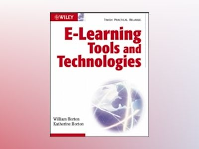 E-learning Tools and Technologies: A consumer's guide for trainers, teacher av William Horton