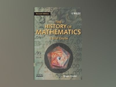 The History of Mathematics: A Brief Course, 2nd Edition av Roger Cooke