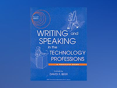 Writing and Speaking in the Technology Professions: A Practical Guide, 2nd av David F. Beer