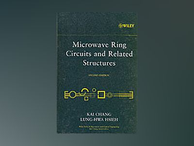 Microwave Ring Circuits and Related Structures, 2nd Edition av Kai Chang