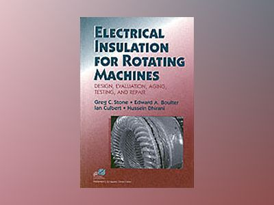 Electrical Insulation for Rotating Machines: Design, Evaluation, Aging, Tes av Greg Stone