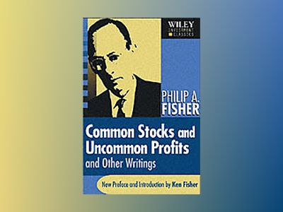 Common Stocks and Uncommon Profits and Other Writings av Philip A. Fisher