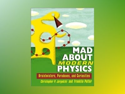 Mad About Modern Physics: Braintwisters, Paradoxes, and Curiosities av FranklinPotter