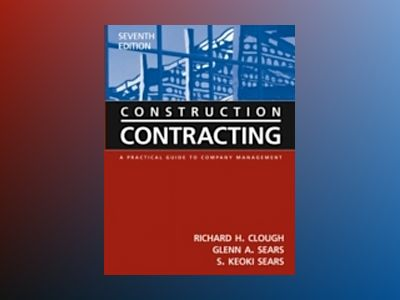 Construction Contracting: A Practical Guide to Company Management, 7th Edit av Richard H. Clough