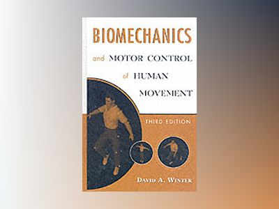 Biomechanics and Motor Control of Human Movement, 3rd Edition av David A. Winter
