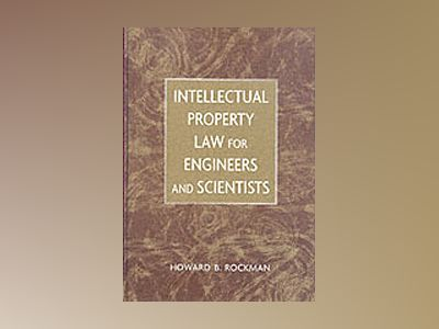 Intellectual Property Law for Engineers and Scientists av Howard B. Rockman