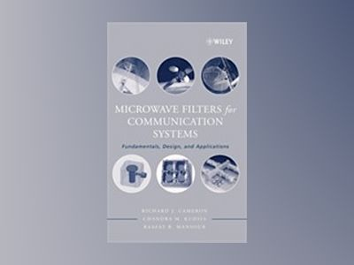 Microwave Filters for Communication Systems : Fundamentals, Design and Appl av Richard J. Cameron
