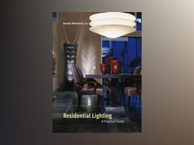 Residential Lighting: A Practical Guide av Randall Whitehead