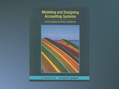 Modeling and Designing Accounting Systems: Using Access to Build a Database av Laura R. Ingraham
