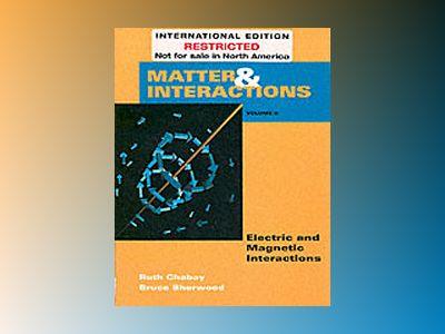 WIE Matter and Interaction II: Electric and Magnetic Interactions av Ruth W. Chabay