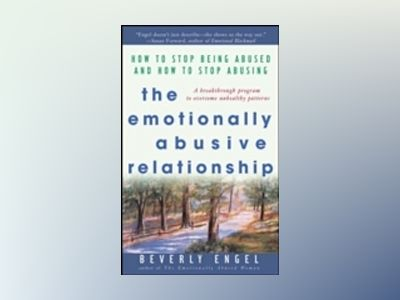 The Emotionally Abusive Relationship: How to Stop Being Abused and How to S av Beverly Engel