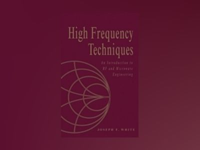 High Frequency Techniques: An Introduction to RF and Microwave Engineering av Joseph F. White