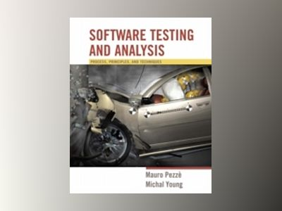 Software Testing and Analysis: Process, Principles and Techniques av Michal Young