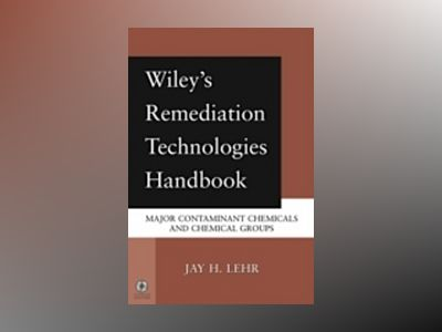 Wiley's Remediation Technologies Handbook: Major Contaminant Chemicals and av Jay H. Lehr