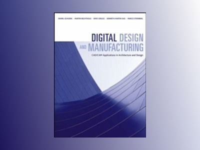 Digital Design and Manufacturing: CAD/CAM Applications in Architecture and av Daniel Schodek