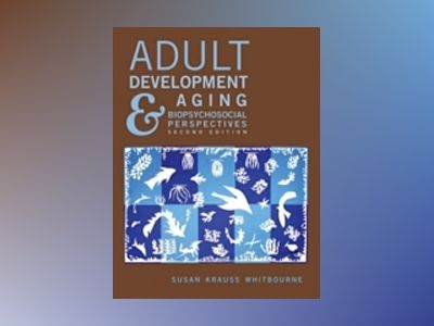 Adult Development and Aging: Biopsychosocial Perspectives, 2nd Edition av Susan Krauss Whitbourne