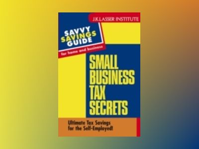 Small Business Tax Secrets: Ultimate Tax Savings for the Self-Employed! av Gary W. Carter