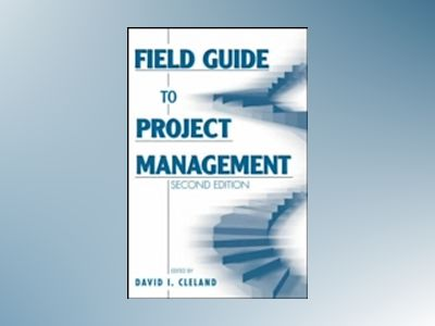 Field Guide to Project Management, 2nd Edition av David I. Cleland