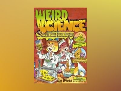 Weird Science: 40 Strange-Acting, Bizarre-Looking, and Barely Believable Ac av Jim Wiese
