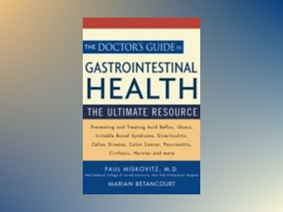 The Doctor's Guide to Gastrointestinal Health: Preventing and Treating Acid av Paul Miskovitz