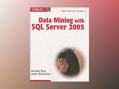 Data Mining with SQL Server 2005 av ZhaoHui Tang