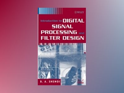 Introduction to Digital Signal Processing and Filter Design av B. A. Shenoi