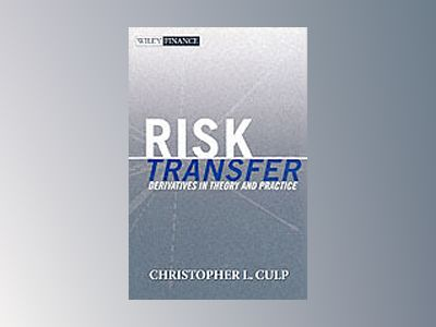 Risk Transfer: Derivatives in Theory and Practice av Christopher L. Culp