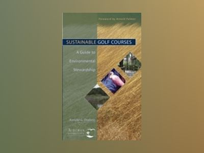 Sustainable Golf Courses: A Guide to Environmental Stewardship av Ronald G. Dodson
