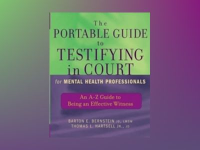 The Portable Guide to Testifying in Court for Mental Health Professionals: av Barton E. Bernstein