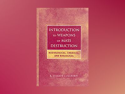 Introduction to Weapons of Mass Destruction: Radiological, Chemical, and Bi av R. Everett Langford