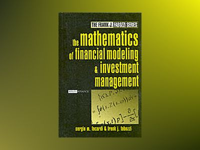 The Mathematics of Financial Modeling and Investment Management av Sergio Focardi