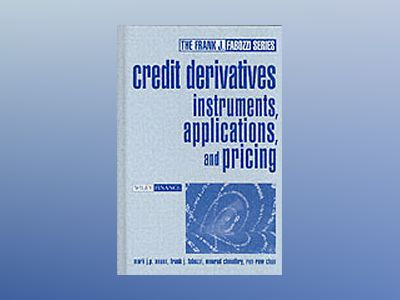 Credit Derivatives: Instruments, Applications, and Pricing av Mark J. P. Anson