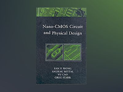 Nano-CMOS Circuit and Physical Design av Ban Wong