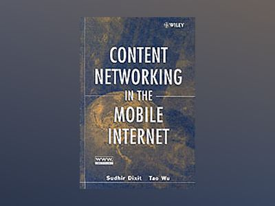 Content Networking in the Mobile Internet av Sudhir Dixit